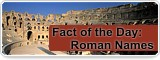 Fact of  the Day: Roman Names