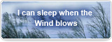 I can sleep when the Wind blows