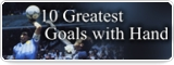 10 Greatest Goals with Hand