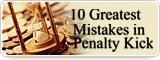 10 Greatest Mistakes in Penalty Kick