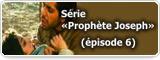 Série «Prophète Joseph» (épisode 6)