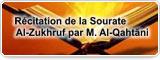 Récitation de la Sourate Al-Zukhruf par M. Al-Qahtãni