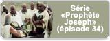 Série «Prophète Joseph» (épisode 34)