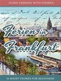 Ferien in Frankfurt- 10 short stories for begginers