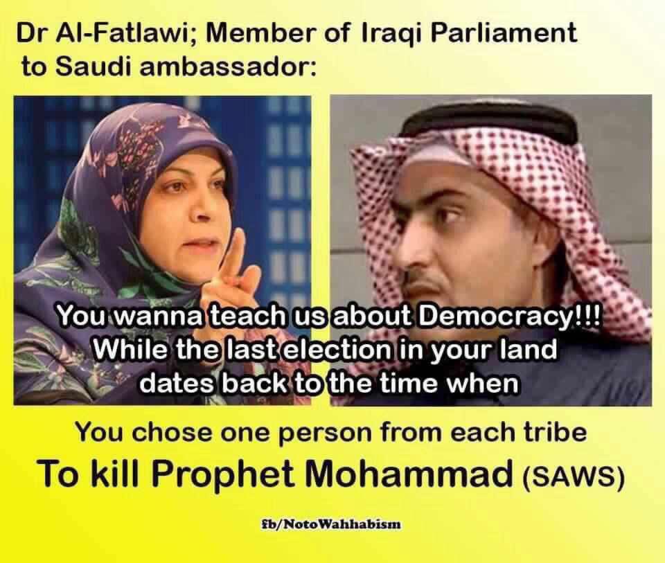 نماینده زن پارلمان عراق خطاب به سفیر سعودی:شمامیخواهید دموکراسی رابه مایاد دهید!آخرین انتخابات درسرزمین شما به زمانی برمیگردد که شماازهرقبیله یکنفر رابرای کشتن پیامبرانتخاب کردید